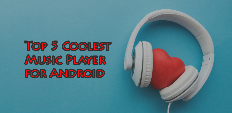 Top 5 Coolest Music Player Apps for Android - TechnologyWire